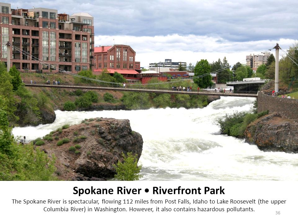 Spokane River Riverfront Park The Spokane River is spectacular, flowing 112 miles from Post Falls, Idaho to Lake Roosevelt (the upper Columbia River) in Washington.