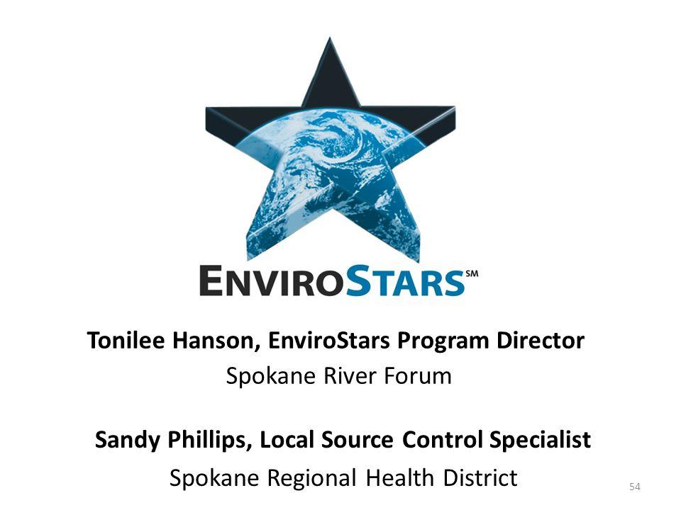 Tonilee Hanson, EnviroStars Program Director Spokane River Forum Sandy Phillips, Local Source Control Specialist Spokane Regional Health District 54