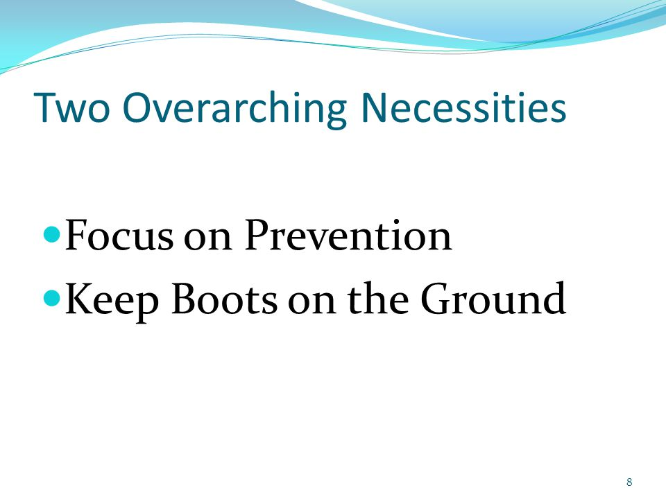 Two Overarching Necessities Focus on Prevention Keep Boots on the Ground 8