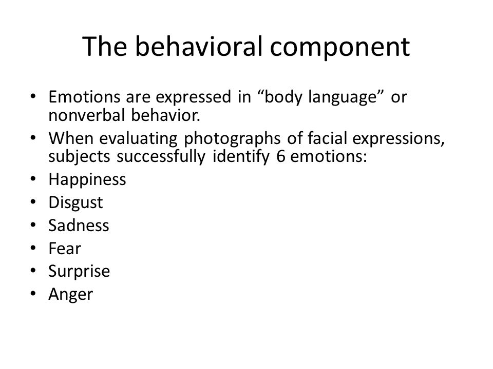 "The behavioral component Emotions are expressed in ""body language"" or nonverbal behavior. When evaluating photographs of facial expressions, subjects"