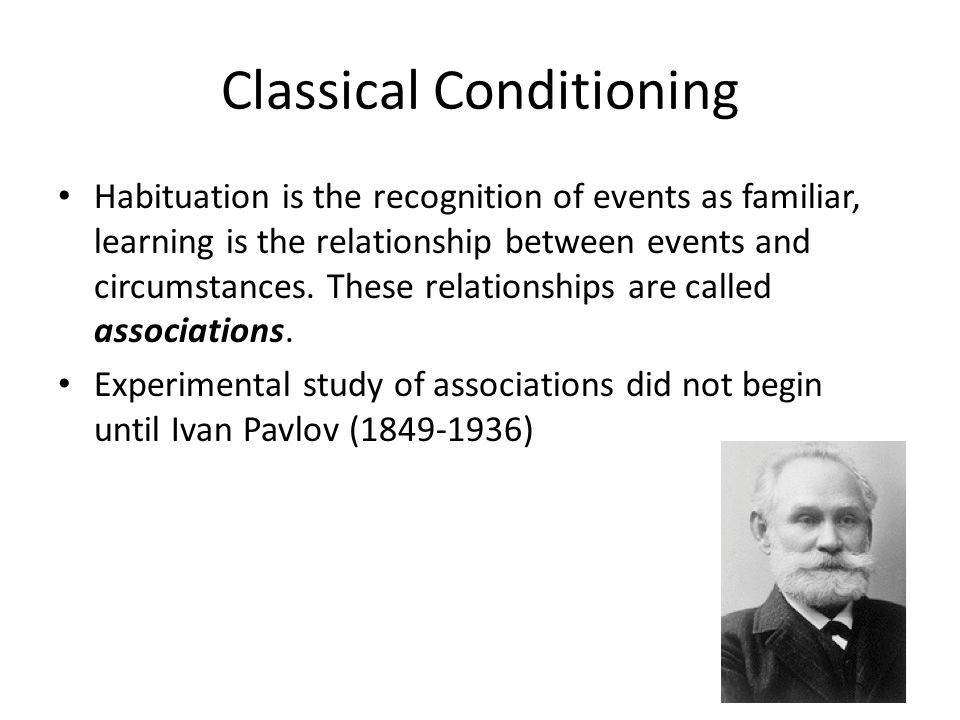 Classical Conditioning Habituation is the recognition of events as familiar, learning is the relationship between events and circumstances. These rela
