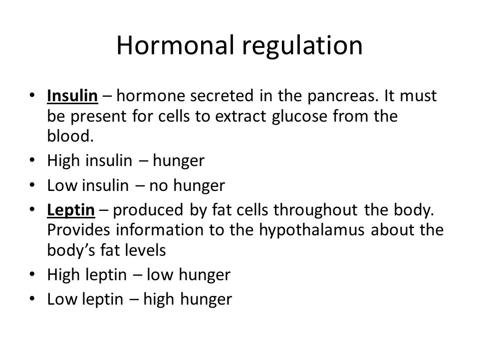 Hormonal regulation Insulin – hormone secreted in the pancreas. It must be present for cells to extract glucose from the blood. High insulin – hunger
