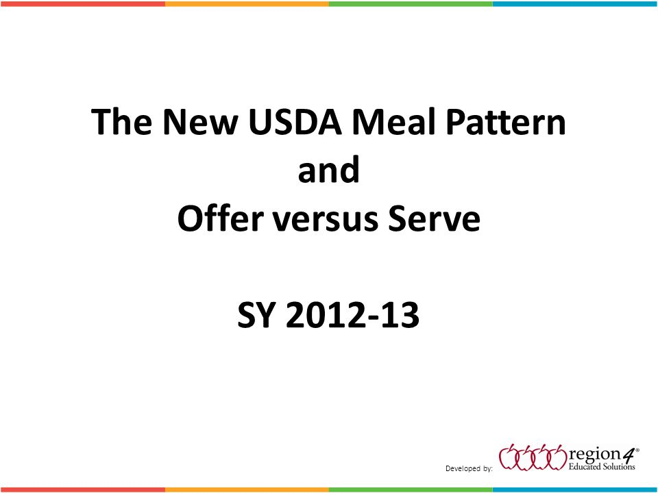 Things to Think About… Schools are required to identify content of a reimbursable meal near or at the beginning of the service line Make sure that appropriate substitutions are made if you run out of a vegetable choice or whole grain Ensure all students are offered a reimbursable meal, example: For K-5, would this menu be acceptable.