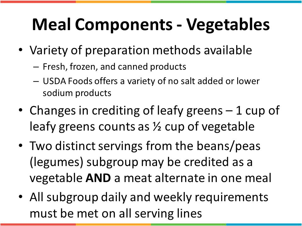 Meal Components - Vegetables Variety of preparation methods available – Fresh, frozen, and canned products – USDA Foods offers a variety of no salt ad