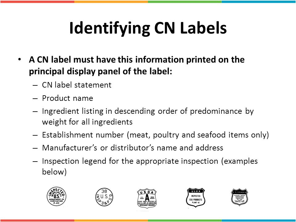 Identifying CN Labels A CN label must have this information printed on the principal display panel of the label: – CN label statement – Product name –