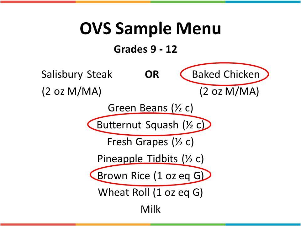 OVS Sample Menu Salisbury Steak ORBaked Chicken (2 oz M/MA) Green Beans (½ c) Butternut Squash (½ c) Fresh Grapes (½ c) Pineapple Tidbits (½ c) Brown