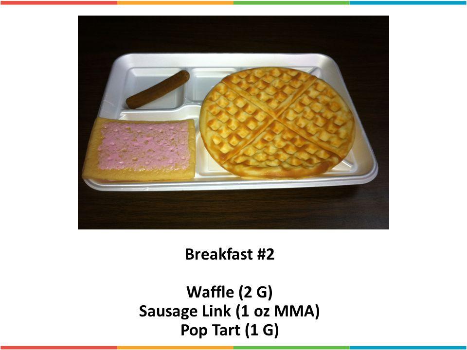 Breakfast #2 Waffle (2 G) Sausage Link (1 oz MMA) Pop Tart (1 G)