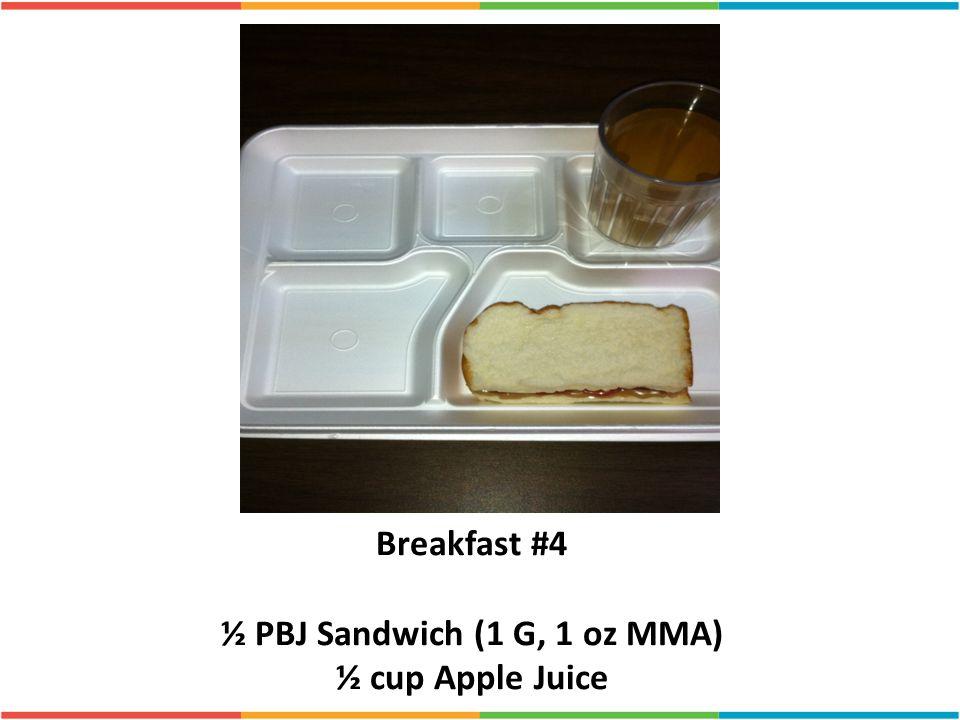 Breakfast #4 ½ PBJ Sandwich (1 G, 1 oz MMA) ½ cup Apple Juice