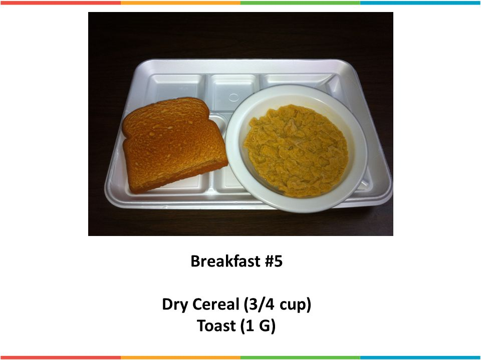 Breakfast #5 Dry Cereal (3/4 cup) Toast (1 G)