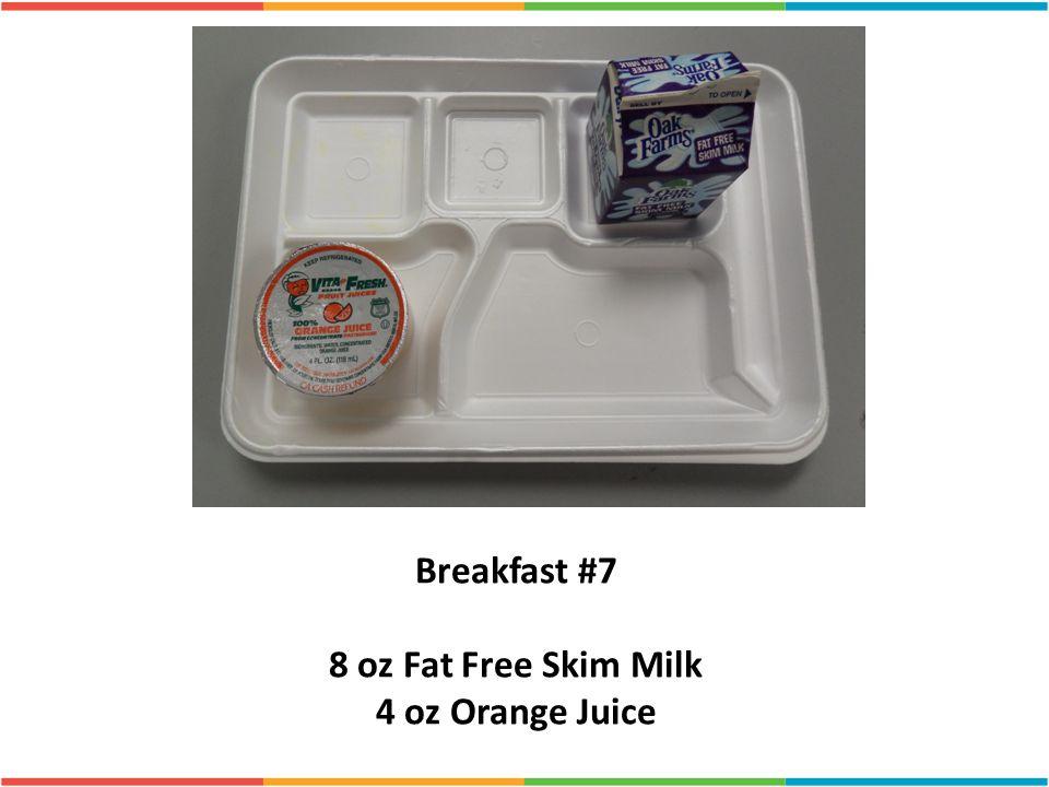 Breakfast #7 8 oz Fat Free Skim Milk 4 oz Orange Juice