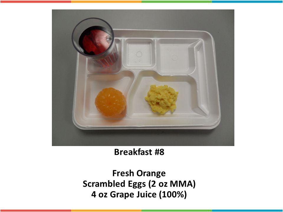 Breakfast #8 Fresh Orange Scrambled Eggs (2 oz MMA) 4 oz Grape Juice (100%)