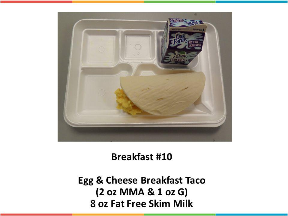Breakfast #10 Egg & Cheese Breakfast Taco (2 oz MMA & 1 oz G) 8 oz Fat Free Skim Milk