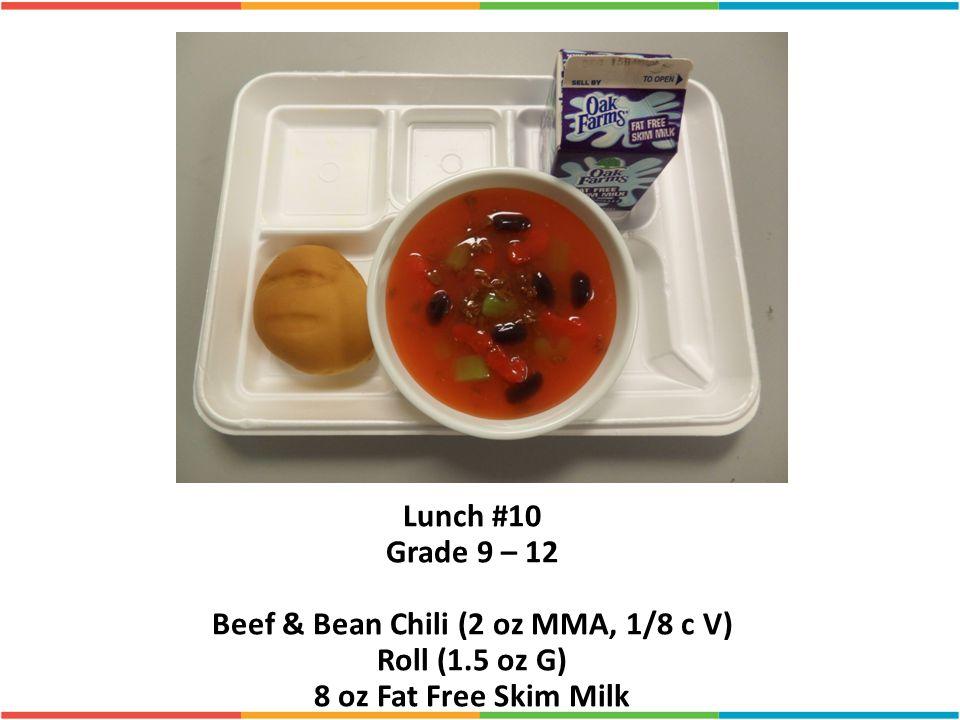 Lunch #10 Grade 9 – 12 Beef & Bean Chili (2 oz MMA, 1/8 c V) Roll (1.5 oz G) 8 oz Fat Free Skim Milk