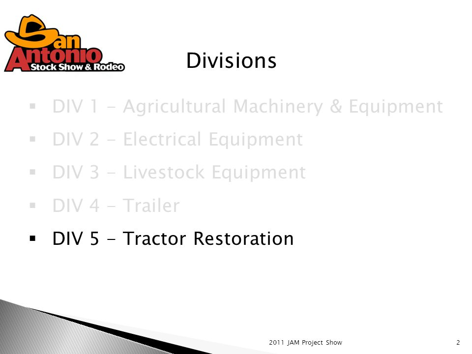 2011 JAM Project Show2  DIV 1 - Agricultural Machinery & Equipment  DIV 2 - Electrical Equipment  DIV 3 - Livestock Equipment  DIV 4 - Trailer  DIV 5 - Tractor Restoration Divisions