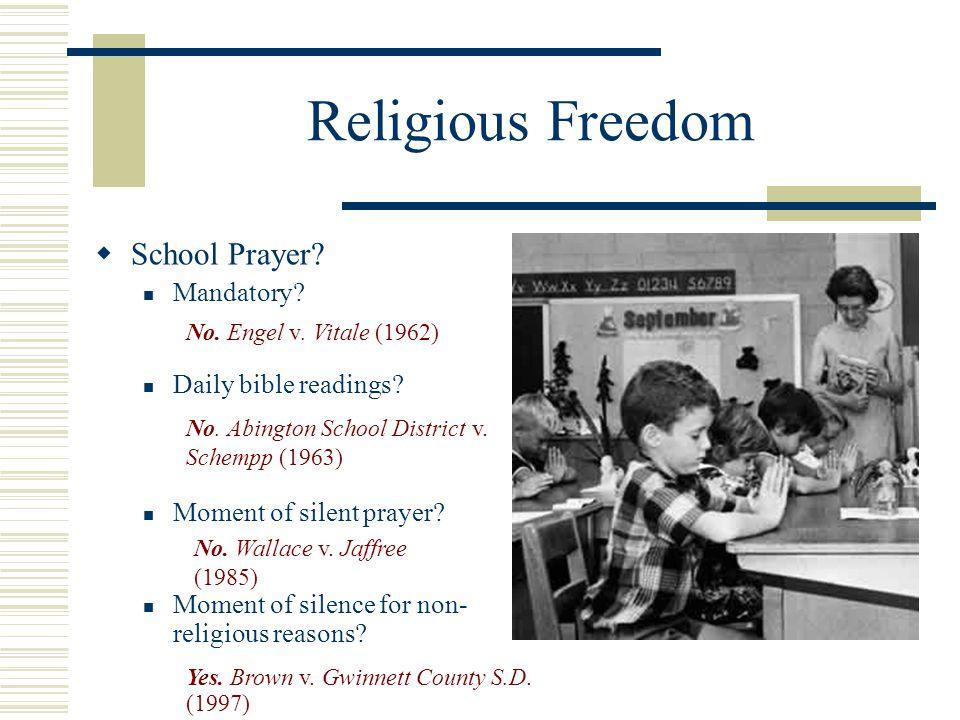 Religious Freedom  School Prayer? Mandatory? Daily bible readings? Moment of silent prayer? Moment of silence for non- religious reasons? No. Engel v