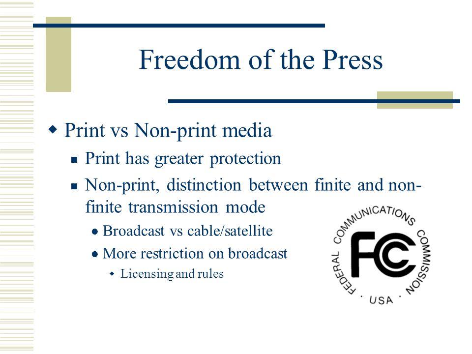 Freedom of the Press  Print vs Non-print media Print has greater protection Non-print, distinction between finite and non- finite transmission mode B