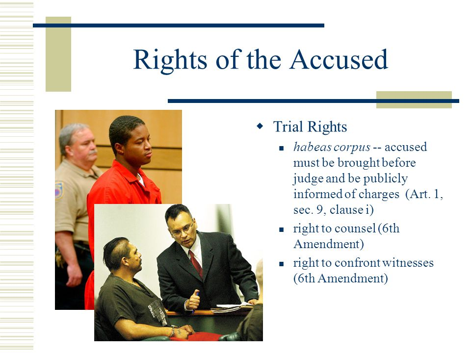 Rights of the Accused  Trial Rights habeas corpus -- accused must be brought before judge and be publicly informed of charges (Art. 1, sec. 9, clause