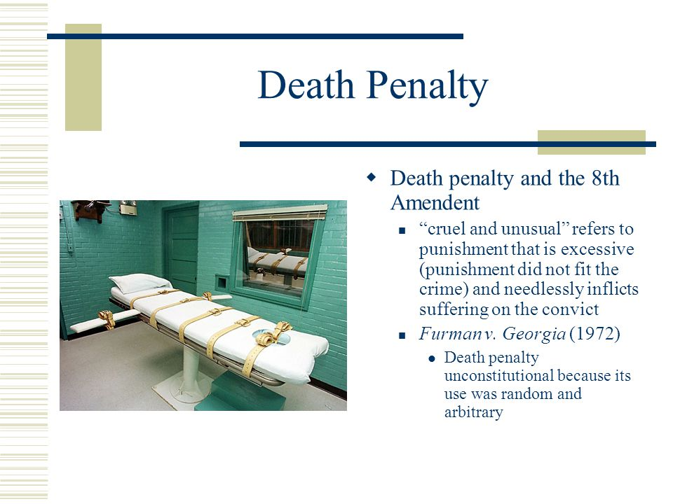 """Death Penalty  Death penalty and the 8th Amendent """"cruel and unusual"""" refers to punishment that is excessive (punishment did not fit the crime) and n"""