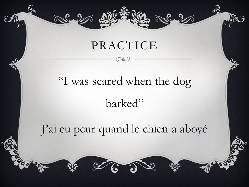 "PRACTICE ""I was scared when the dog barked"" J'ai eu peur quand le chien a aboyé"