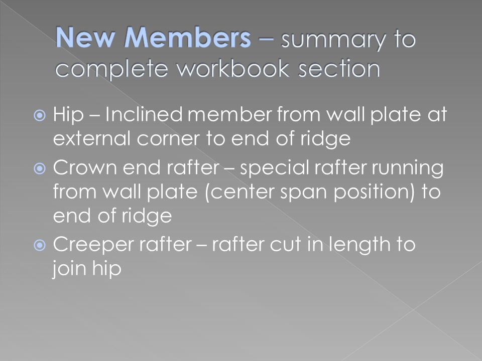  Hip – Inclined member from wall plate at external corner to end of ridge  Crown end rafter – special rafter running from wall plate (center span po