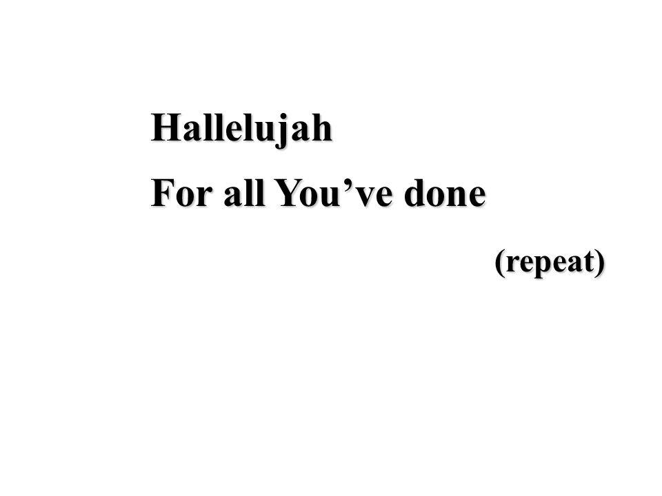 Hallelujah (repeat) (repeat)