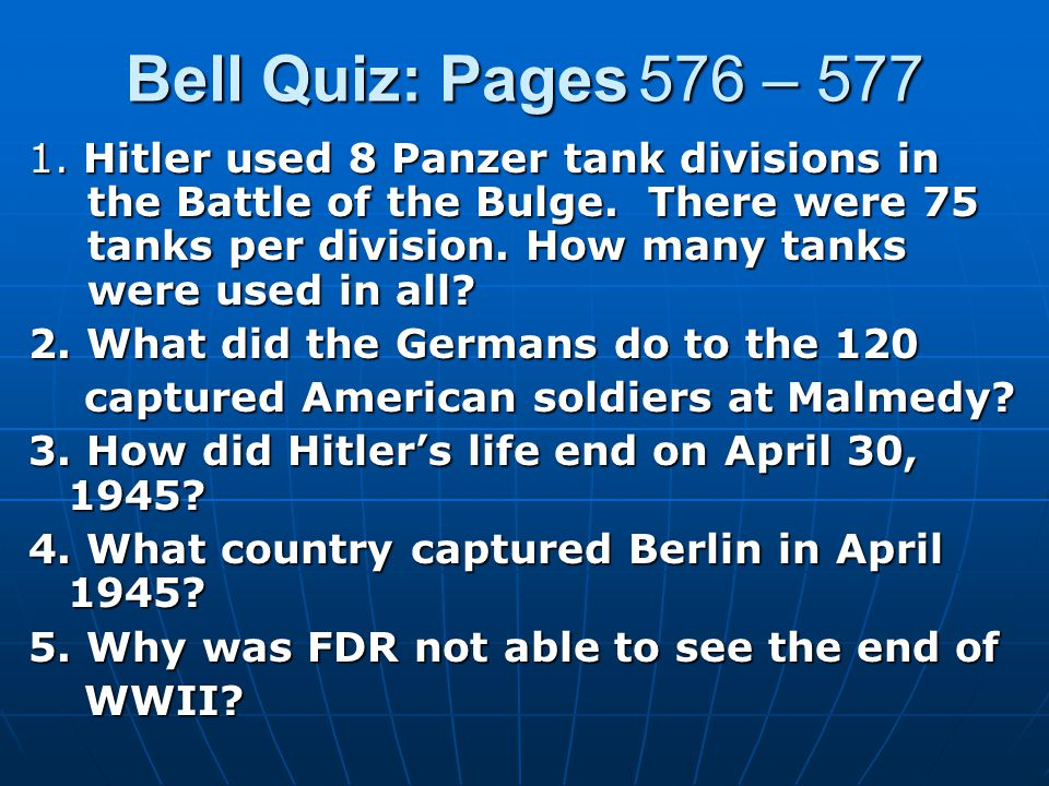 Answers 1.600 2. Massacred the captured GI's. 3. Hitler shot himself in the head.