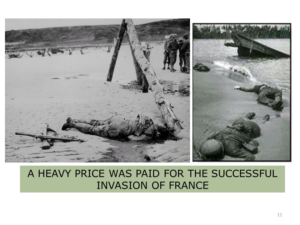 11 A HEAVY PRICE WAS PAID FOR THE SUCCESSFUL INVASION OF FRANCE