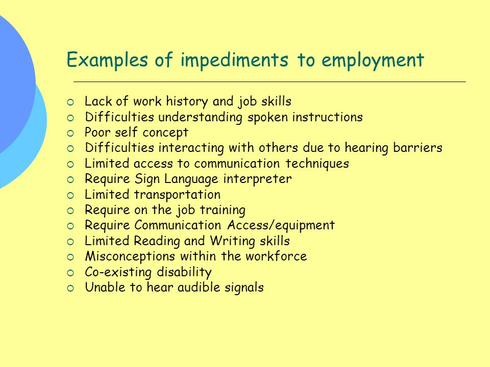 Examples of impediments to employment  Lack of work history and job skills  Difficulties understanding spoken instructions  Poor self concept  Dif