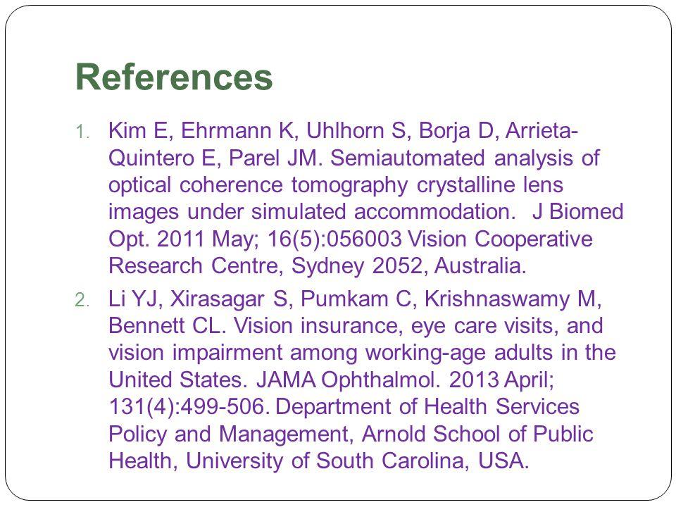 References  Kim E, Ehrmann K, Uhlhorn S, Borja D, Arrieta- Quintero E, Parel JM. Semiautomated analysis of optical coherence tomography crystalline
