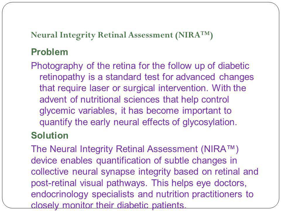 Neural Integrity Retinal Assessment (NIRA™) Problem Photography of the retina for the follow up of diabetic retinopathy is a standard test for advanced changes that require laser or surgical intervention.