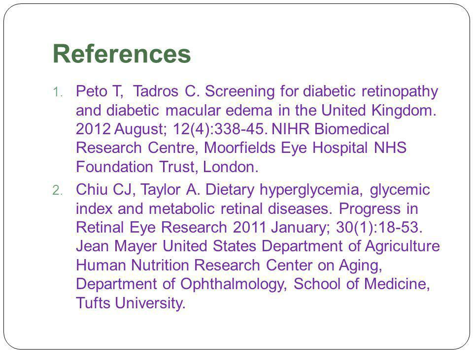 References  Peto T, Tadros C. Screening for diabetic retinopathy and diabetic macular edema in the United Kingdom. 2012 August; 12(4):338-45. NIHR B