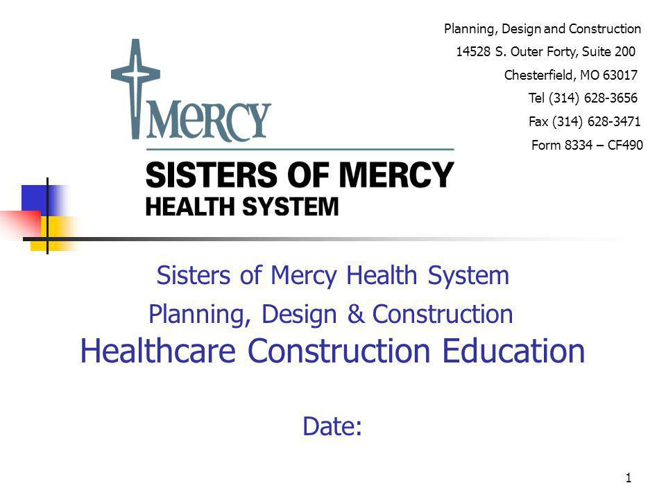 1 Sisters of Mercy Health System Planning, Design & Construction Healthcare Construction Education Date: Planning, Design and Construction 14528 S. Ou