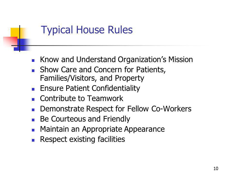 10 Typical House Rules Know and Understand Organization's Mission Show Care and Concern for Patients, Families/Visitors, and Property Ensure Patient C