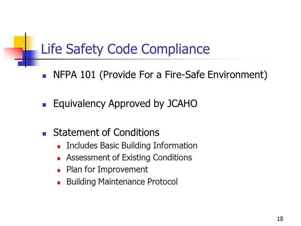 18 Life Safety Code Compliance NFPA 101 (Provide For a Fire-Safe Environment) Equivalency Approved by JCAHO Statement of Conditions Includes Basic Bui