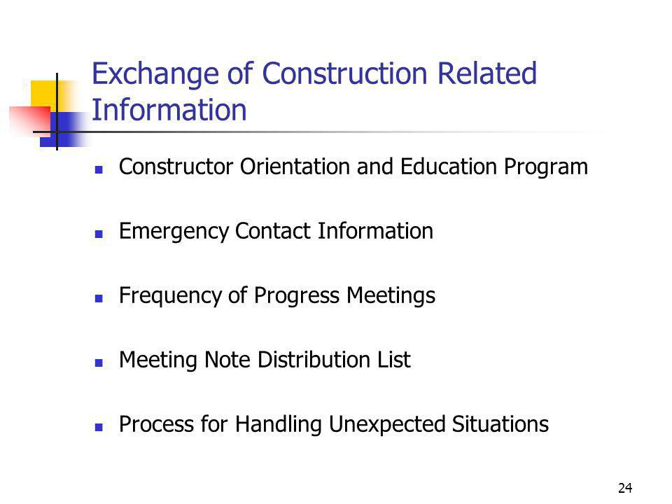 24 Exchange of Construction Related Information Constructor Orientation and Education Program Emergency Contact Information Frequency of Progress Meet