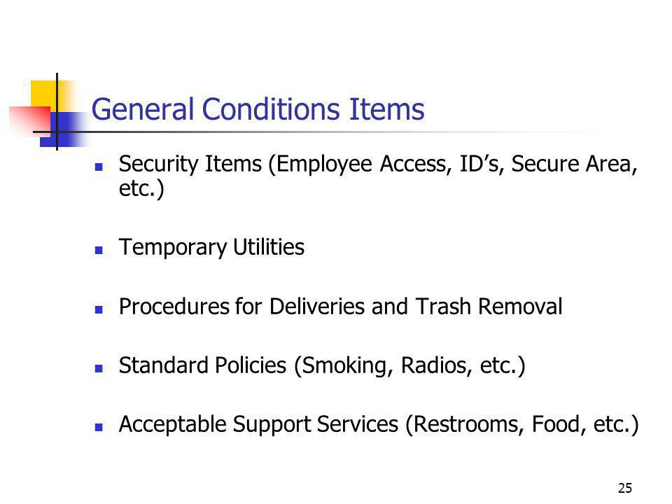 25 General Conditions Items Security Items (Employee Access, ID's, Secure Area, etc.) Temporary Utilities Procedures for Deliveries and Trash Removal