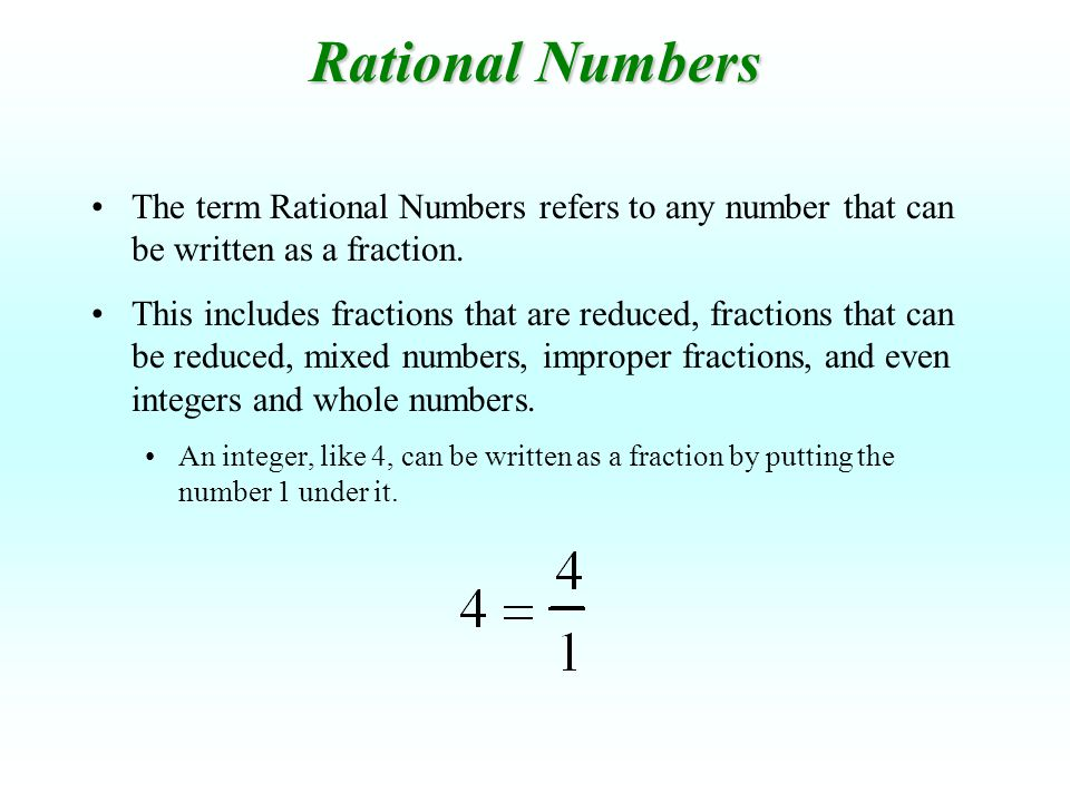 The term Rational Numbers refers to any number that can be written as a fraction. This includes fractions that are reduced, fractions that can be redu