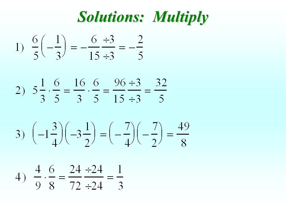 Solutions (alternative): Multiply Note: Problems 1, 2 and 4 could have been simplified before multiplying.