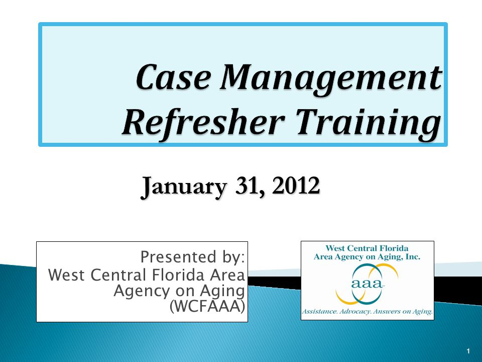 Presented by: West Central Florida Area Agency on Aging (WCFAAA) January 31, 2012 1