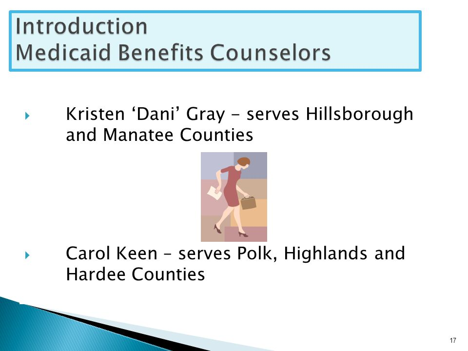  Kristen 'Dani' Gray - serves Hillsborough and Manatee Counties  Carol Keen – serves Polk, Highlands and Hardee Counties 17