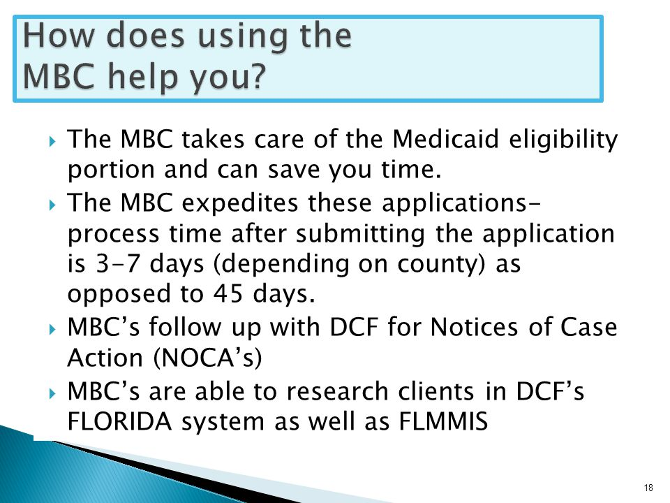  The MBC takes care of the Medicaid eligibility portion and can save you time.