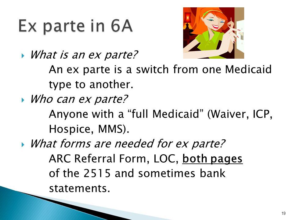  What is an ex parte. An ex parte is a switch from one Medicaid type to another.