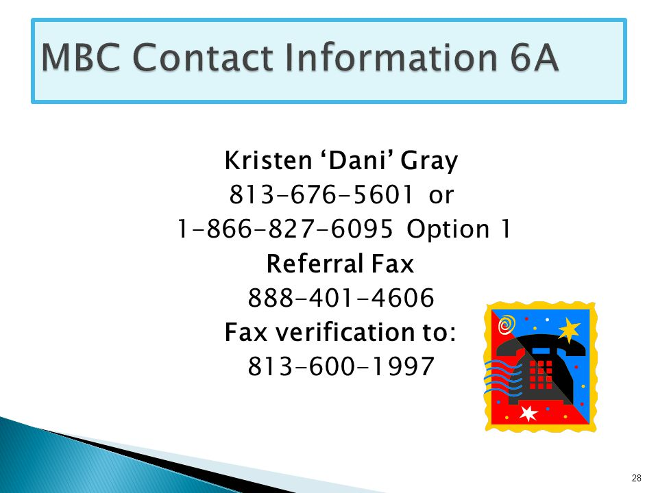 Kristen 'Dani' Gray 813-676-5601 or 1-866-827-6095 Option 1 Referral Fax 888-401-4606 Fax verification to: 813-600-1997 28