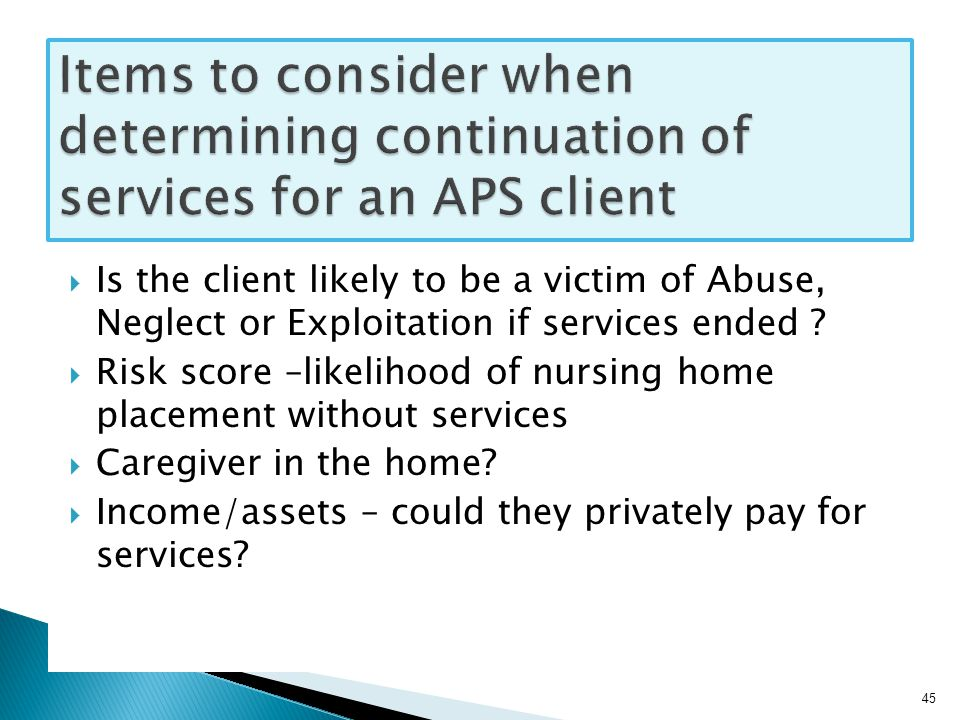  Is the client likely to be a victim of Abuse, Neglect or Exploitation if services ended .