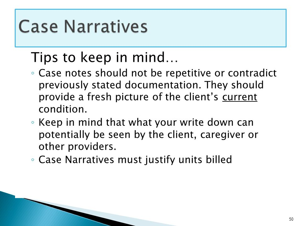 Tips to keep in mind… ◦ Case notes should not be repetitive or contradict previously stated documentation.