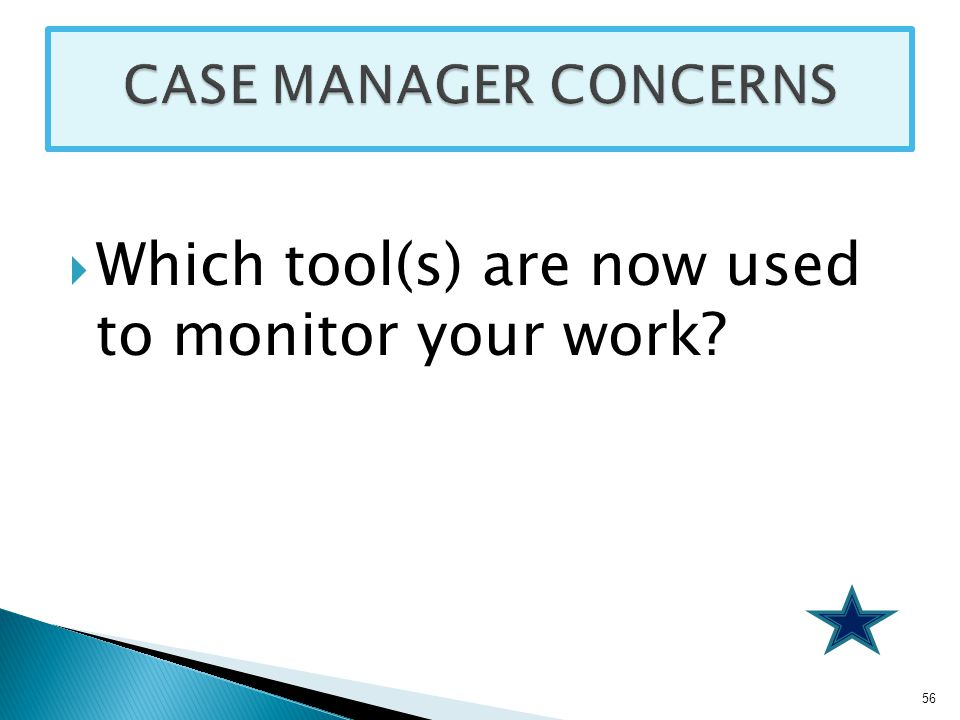  Which tool(s) are now used to monitor your work? 56