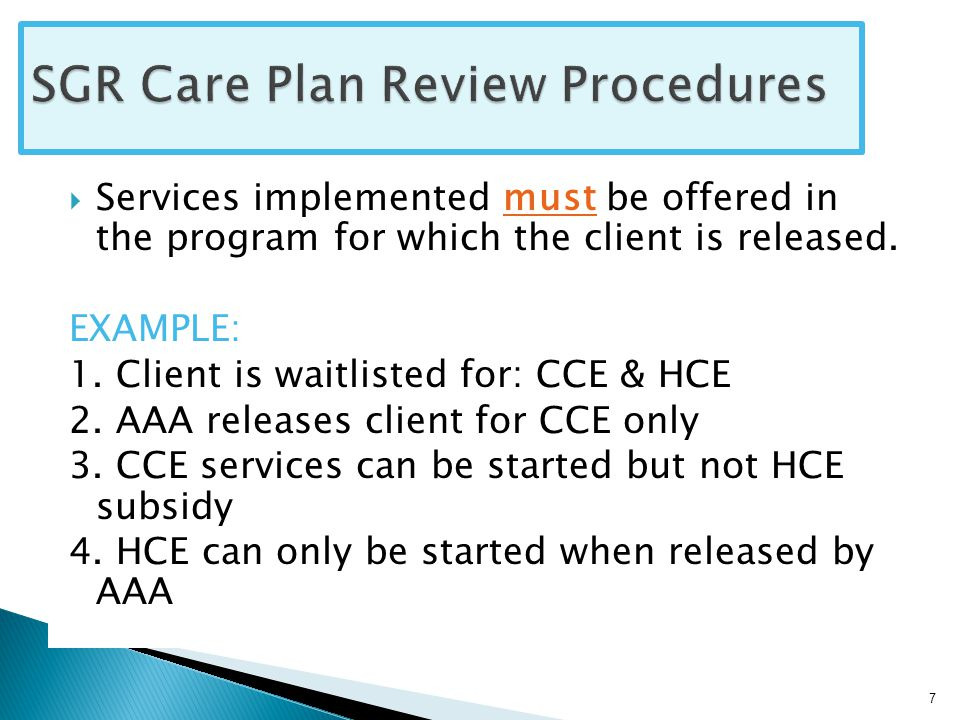  Once a level of care planned services has been approved by WCFAAA, further approvals are not required unless the units of service are to be increased.