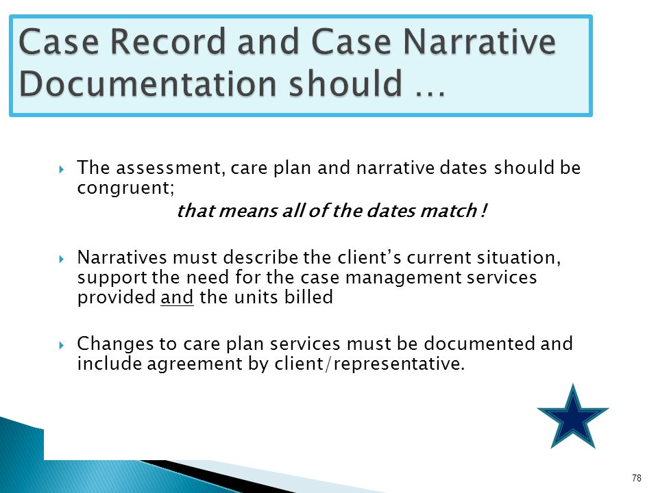  The assessment, care plan and narrative dates should be congruent; that means all of the dates match .