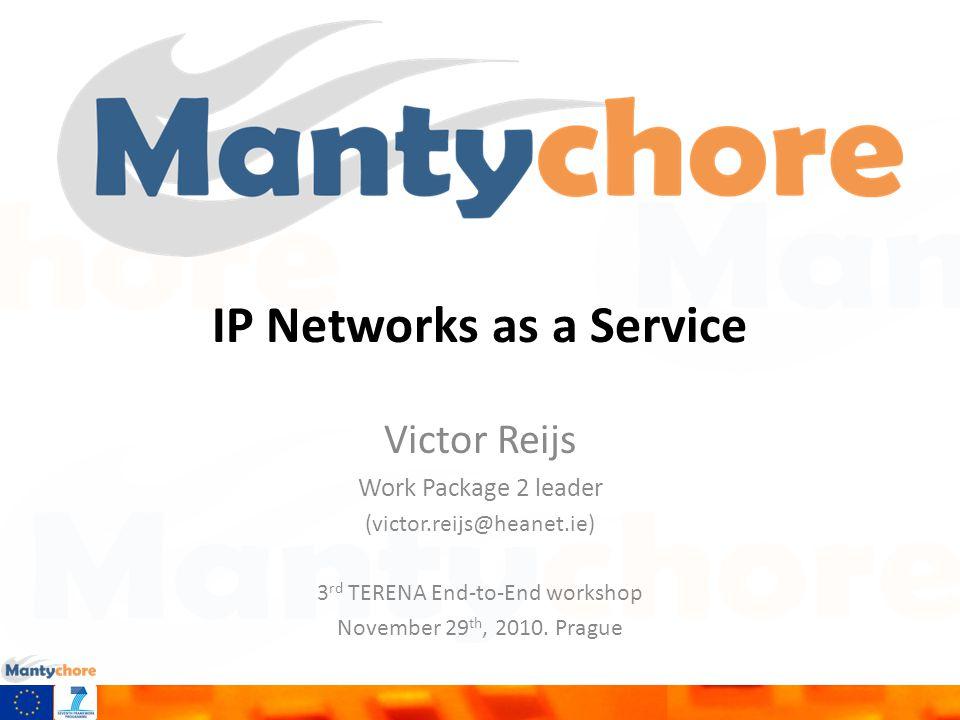 IP Networks as a Service Victor Reijs Work Package 2 leader (victor.reijs@heanet.ie) 3 rd TERENA End-to-End workshop November 29 th, 2010. Prague