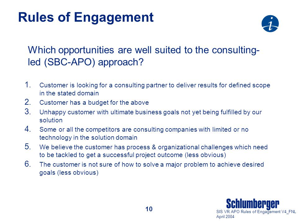 10 SIS VR APO Rules of Engagement V4_FNL April 2004 Rules of Engagement Which opportunities are well suited to the consulting- led (SBC-APO) approach.